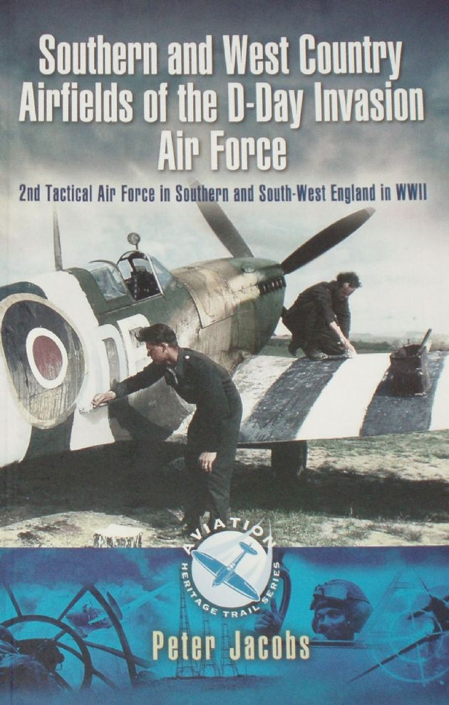 Southern and West Country Airfields of the D-Day Invasion Air Force, by Peter Jacobs